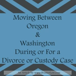 How a move between Oregon and Washington may or may not change the jurisdiction of your divorce or custody case.