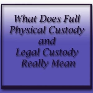 Full legal and physical custody, practial aspects