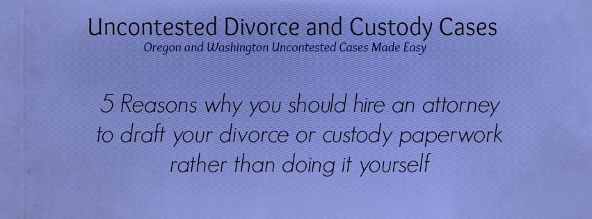 Uncontested divorce and custody in Oregon and Washington