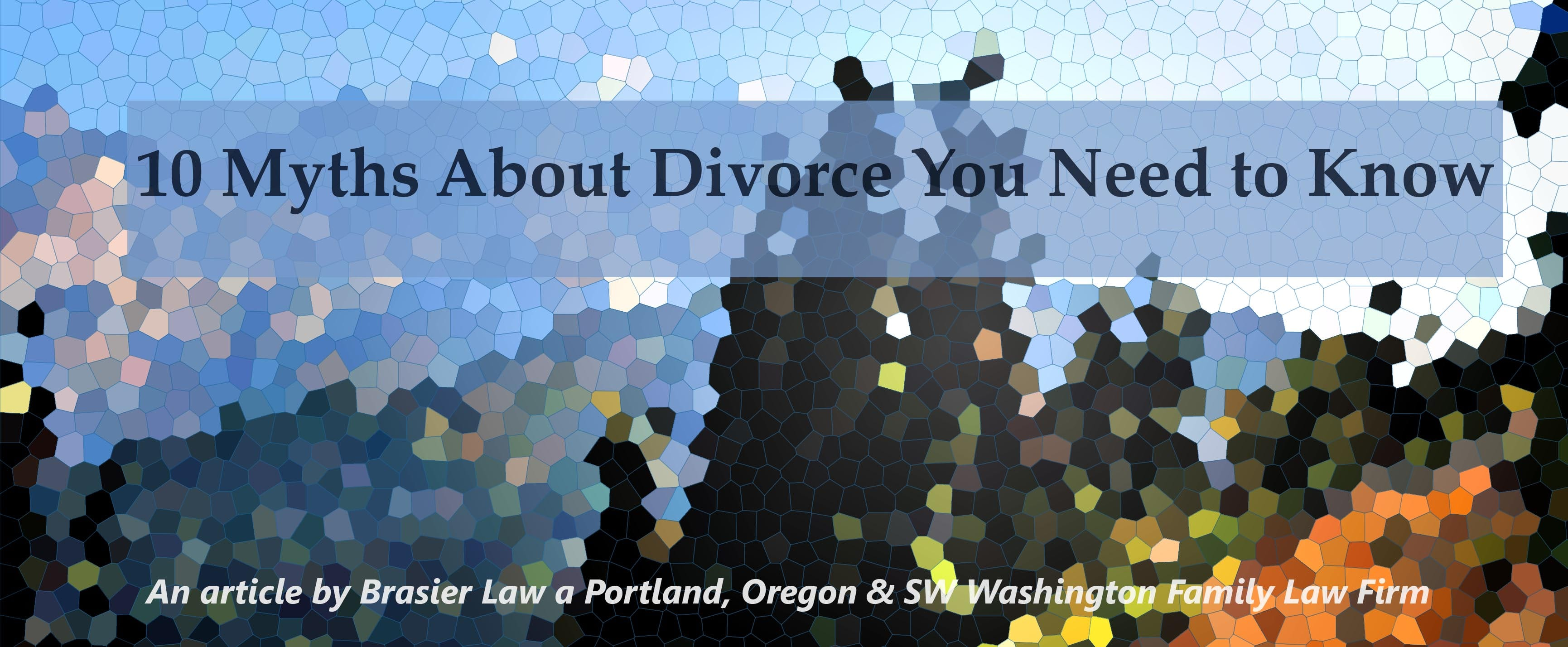 10 Myths About Divorce, an article by Portland, Oregon & SW Washington Family Law Attorney Tom Brasier