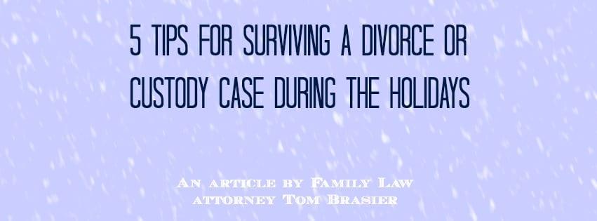 5 Tips for Surviving the Holidays during a divorce or custody case