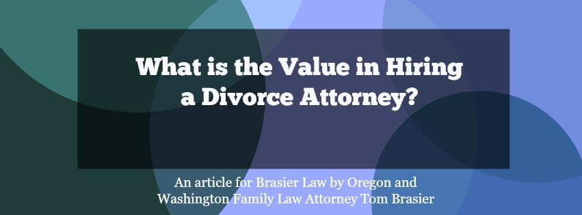 Why hire a divorce attorney for your Oregon or Washington case?