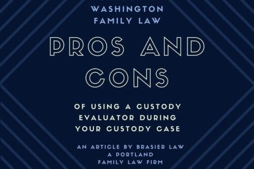What to consider when thinking of using a custody evaluator in your Oregon divorce.