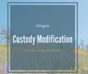 Changing custody in Oregon.