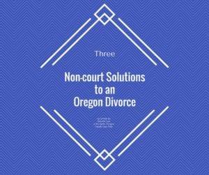 Non-court solution to Oregon divorce
