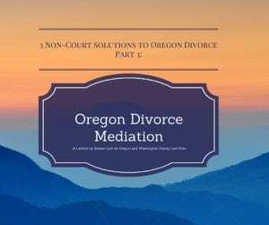 Oregon divorce medation is one of three useful non-court solutions to getting a divroce. Find our more in this article.