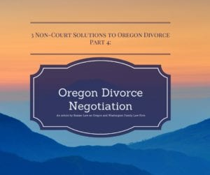 Non-court solutions to Oregon divorce, negotiation.