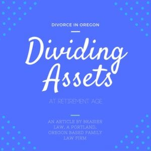 Dividing assets in an Oregon divorce: The retirement years