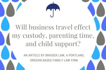 How will business travel effect custody and parenting time?