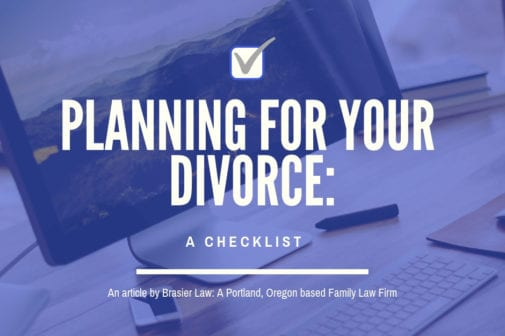 When planning for a divorce in Oregon it may be helpful to have a list of what to plan for, look no further.