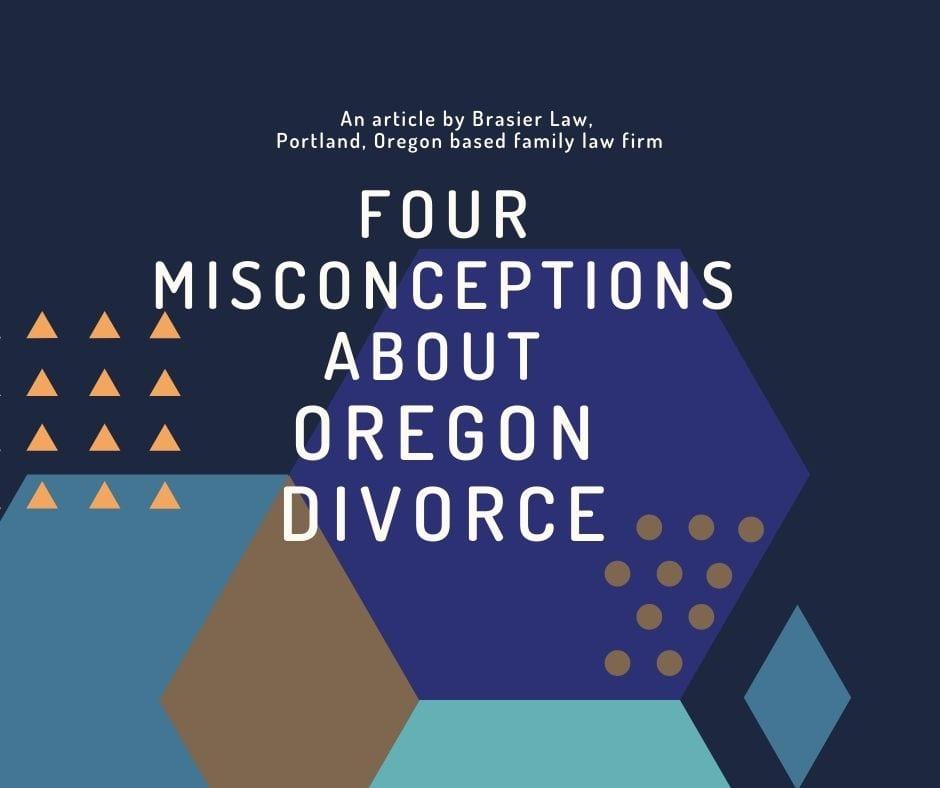 Four misconceptions about Oregon divorce